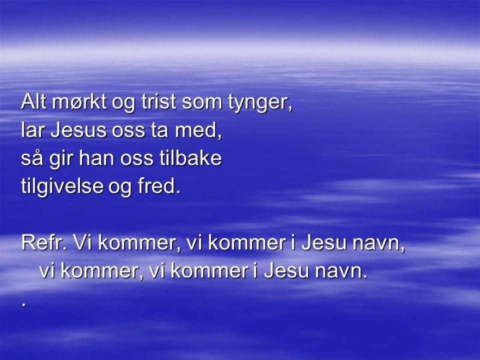 Alt mørkt og trist som tynger, lar Jesus oss ta med, så gir han oss tilbake tilgivelse og fred.