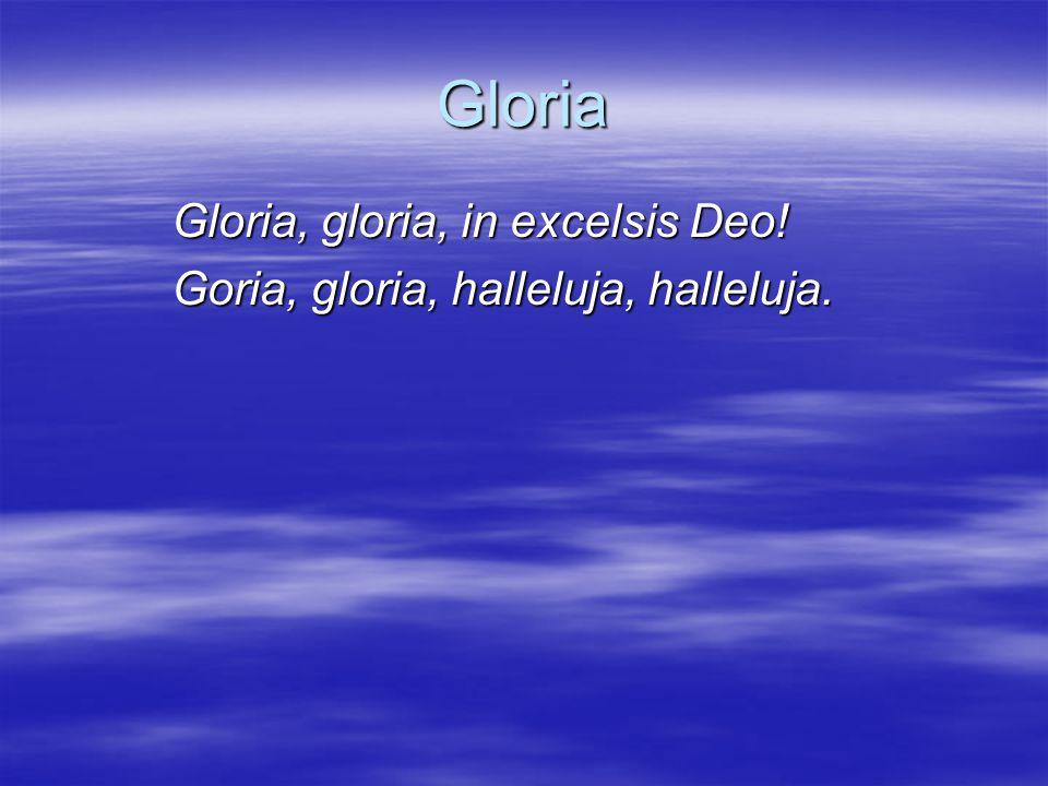 Gloria Gloria, gloria, in excelsis Deo! Goria, gloria, halleluja, halleluja.