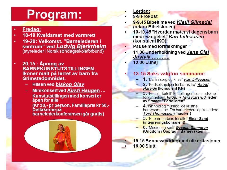"""Program: Fredag: 18-19 Kveldsmat med varmrett 19-20: Velkomst. """"Barnelederen i sentrum"""" ved Ludvig Bjerkrheim (styreleder i Norsk søndagsskoleforbund)"""