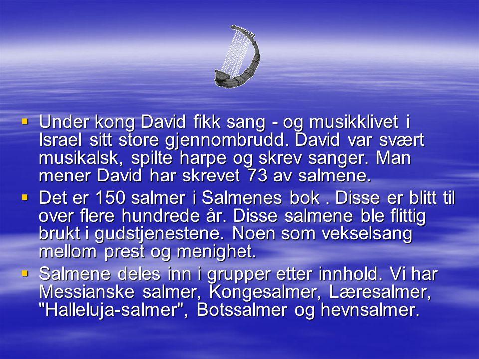  Under kong David fikk sang - og musikklivet i Israel sitt store gjennombrudd. David var svært musikalsk, spilte harpe og skrev sanger. Man mener Dav