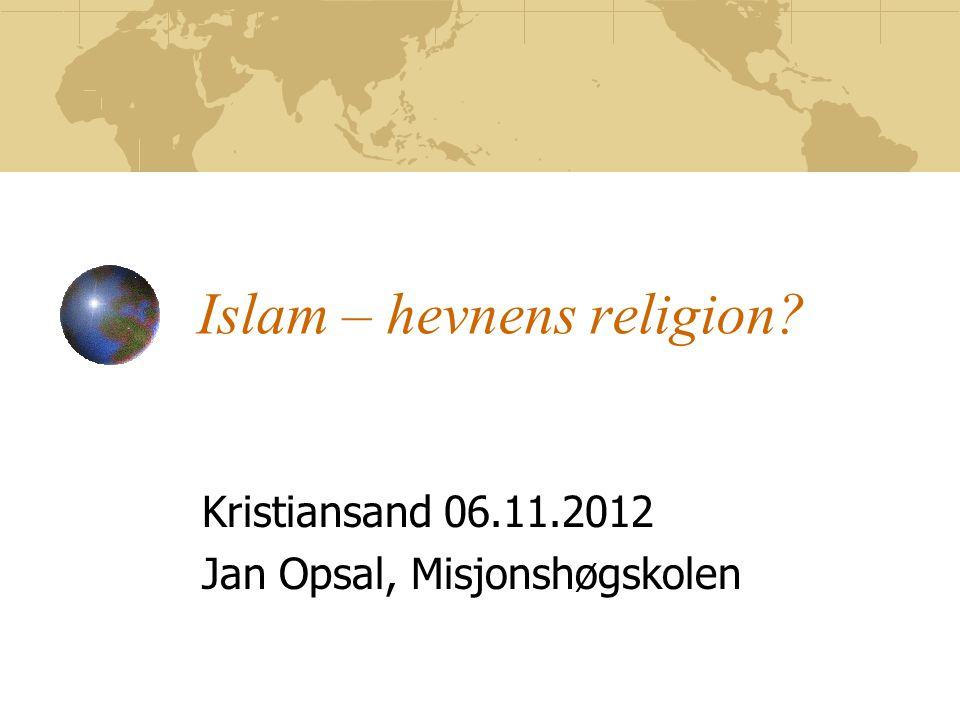 Islam – hevnens religion? Kristiansand 06.11.2012 Jan Opsal, Misjonshøgskolen
