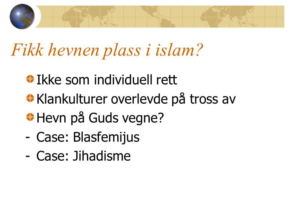 Fikk hevnen plass i islam? Ikke som individuell rett Klankulturer overlevde på tross av Hevn på Guds vegne? -Case: Blasfemijus -Case: Jihadisme