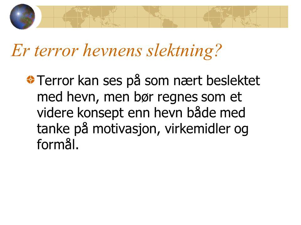 Er terror hevnens slektning? Terror kan ses på som nært beslektet med hevn, men bør regnes som et videre konsept enn hevn både med tanke på motivasjon