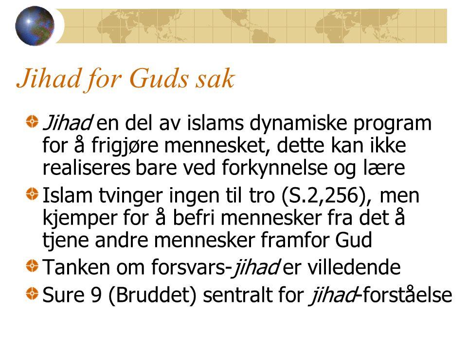 Jihad for Guds sak Jihad en del av islams dynamiske program for å frigjøre mennesket, dette kan ikke realiseres bare ved forkynnelse og lære Islam tvinger ingen til tro (S.2,256), men kjemper for å befri mennesker fra det å tjene andre mennesker framfor Gud Tanken om forsvars-jihad er villedende Sure 9 (Bruddet) sentralt for jihad-forståelse