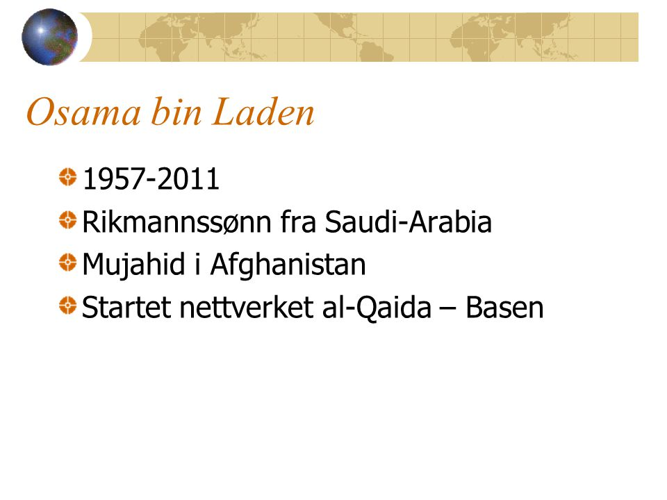 Osama bin Laden 1957-2011 Rikmannssønn fra Saudi-Arabia Mujahid i Afghanistan Startet nettverket al-Qaida – Basen