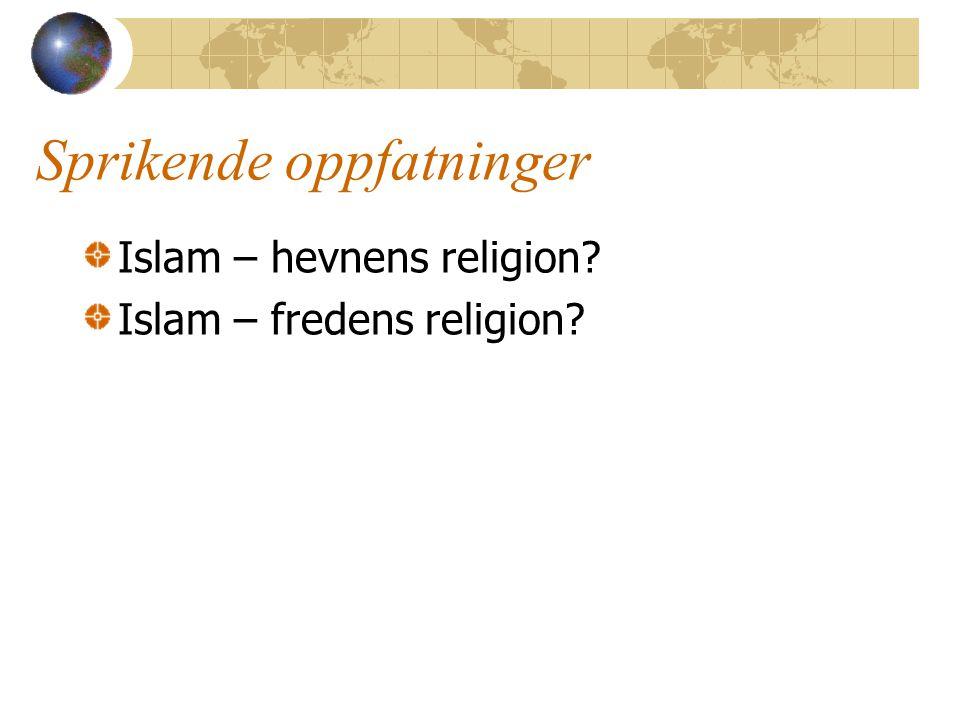 Sprikende oppfatninger Islam – hevnens religion? Islam – fredens religion?
