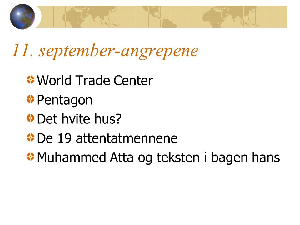 11. september-angrepene World Trade Center Pentagon Det hvite hus? De 19 attentatmennene Muhammed Atta og teksten i bagen hans