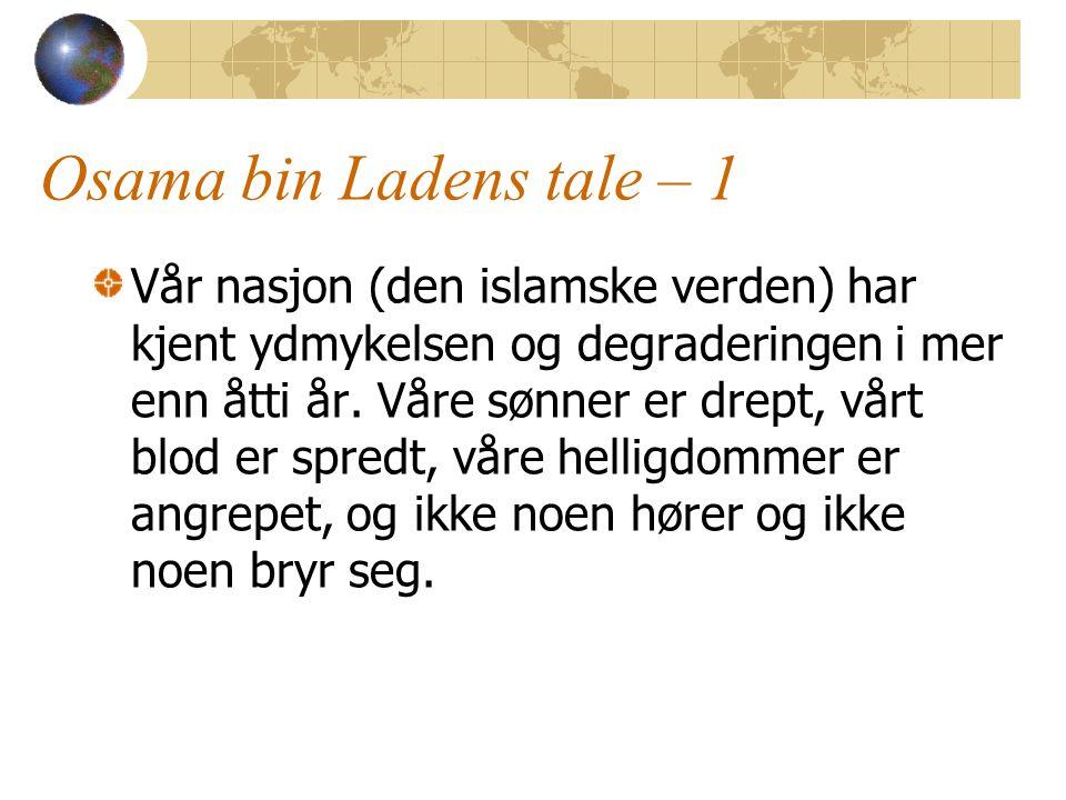 Osama bin Ladens tale – 1 Vår nasjon (den islamske verden) har kjent ydmykelsen og degraderingen i mer enn åtti år. Våre sønner er drept, vårt blod er