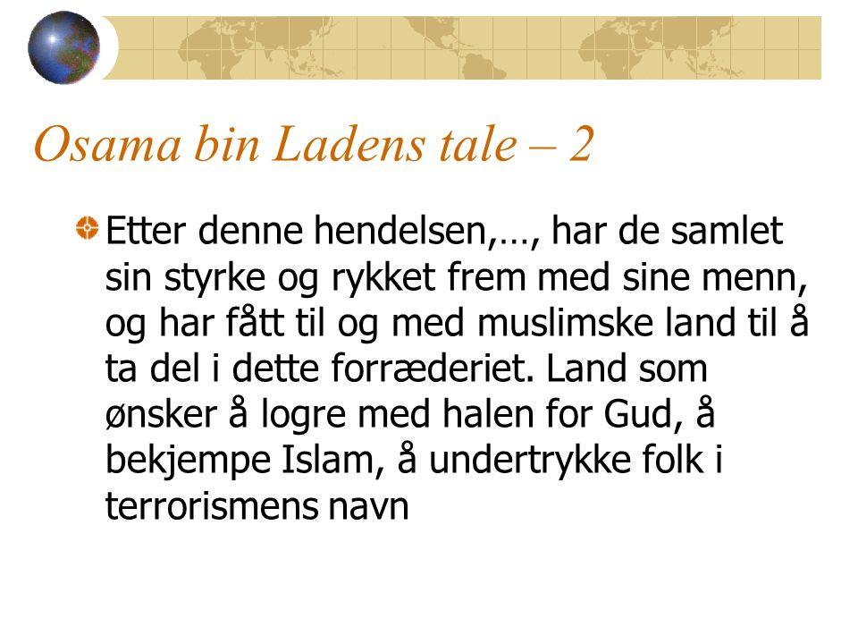 Osama bin Ladens tale – 2 Etter denne hendelsen,…, har de samlet sin styrke og rykket frem med sine menn, og har fått til og med muslimske land til å ta del i dette forræderiet.