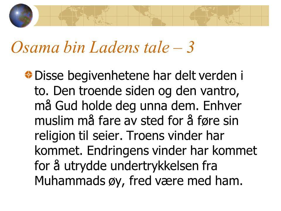 Osama bin Ladens tale – 3 Disse begivenhetene har delt verden i to. Den troende siden og den vantro, må Gud holde deg unna dem. Enhver muslim må fare