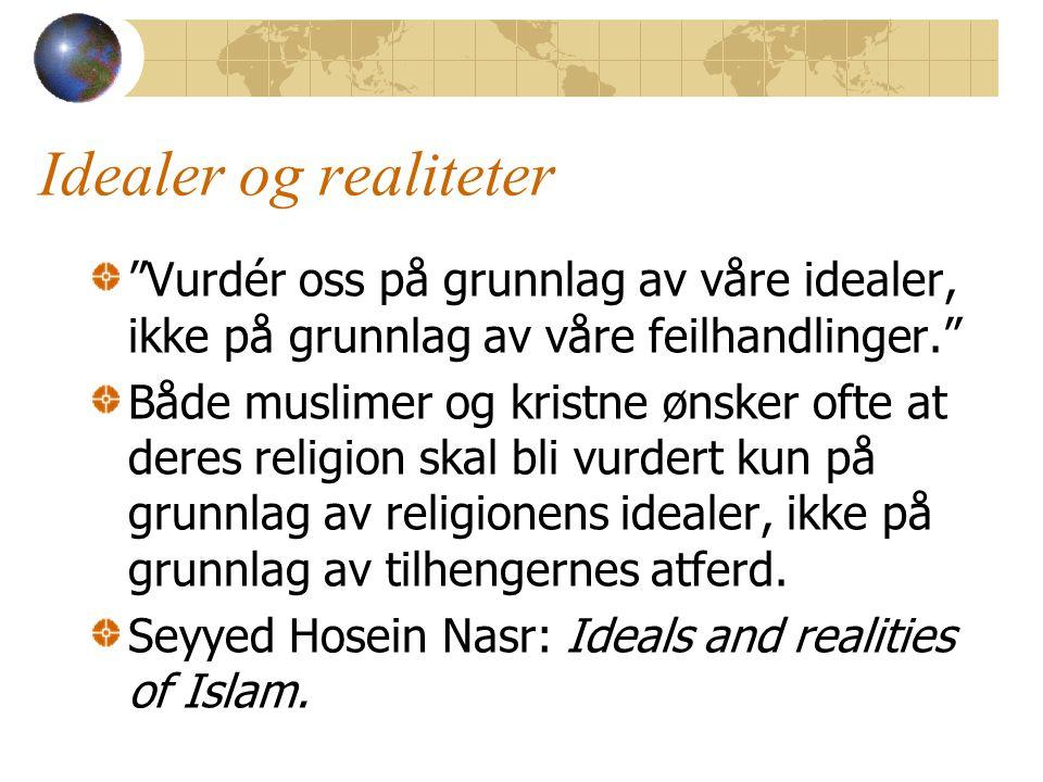 Idealer og realiteter Vurdér oss på grunnlag av våre idealer, ikke på grunnlag av våre feilhandlinger. Både muslimer og kristne ønsker ofte at deres religion skal bli vurdert kun på grunnlag av religionens idealer, ikke på grunnlag av tilhengernes atferd.