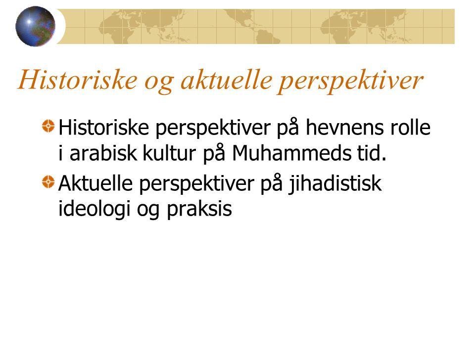 Historiske og aktuelle perspektiver Historiske perspektiver på hevnens rolle i arabisk kultur på Muhammeds tid. Aktuelle perspektiver på jihadistisk i