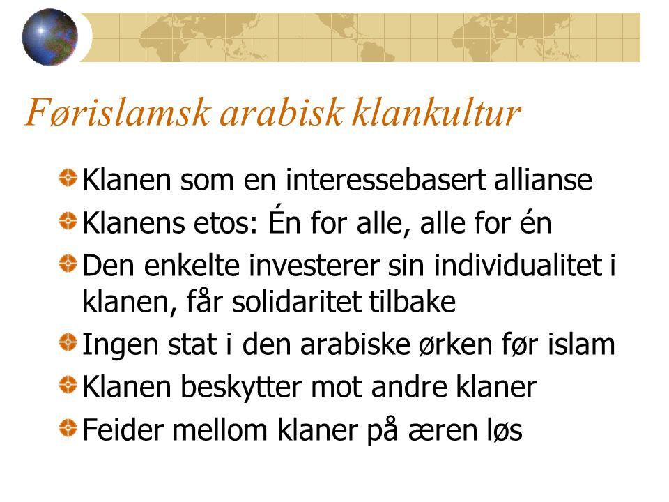 Førislamsk arabisk klankultur Klanen som en interessebasert allianse Klanens etos: Én for alle, alle for én Den enkelte investerer sin individualitet