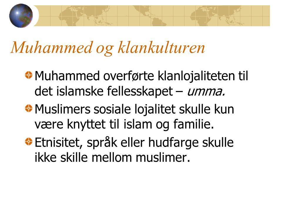 Muhammed og klankulturen Muhammed overførte klanlojaliteten til det islamske fellesskapet – umma. Muslimers sosiale lojalitet skulle kun være knyttet
