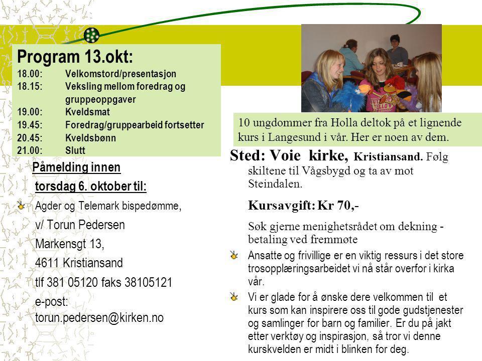Program 13.okt: 18.00: Velkomstord/presentasjon 18.15: Veksling mellom foredrag og gruppeoppgaver 19.00: Kveldsmat 19.45: Foredrag/gruppearbeid fortse