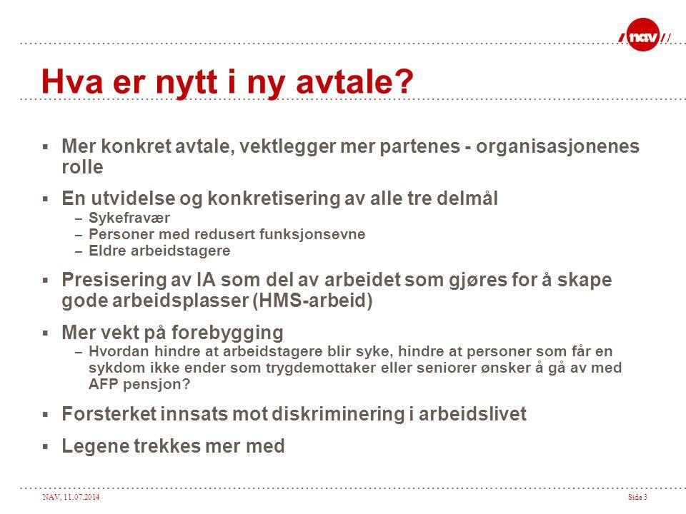 NAV, 11.07.2014Side 3 Hva er nytt i ny avtale?  Mer konkret avtale, vektlegger mer partenes - organisasjonenes rolle  En utvidelse og konkretisering