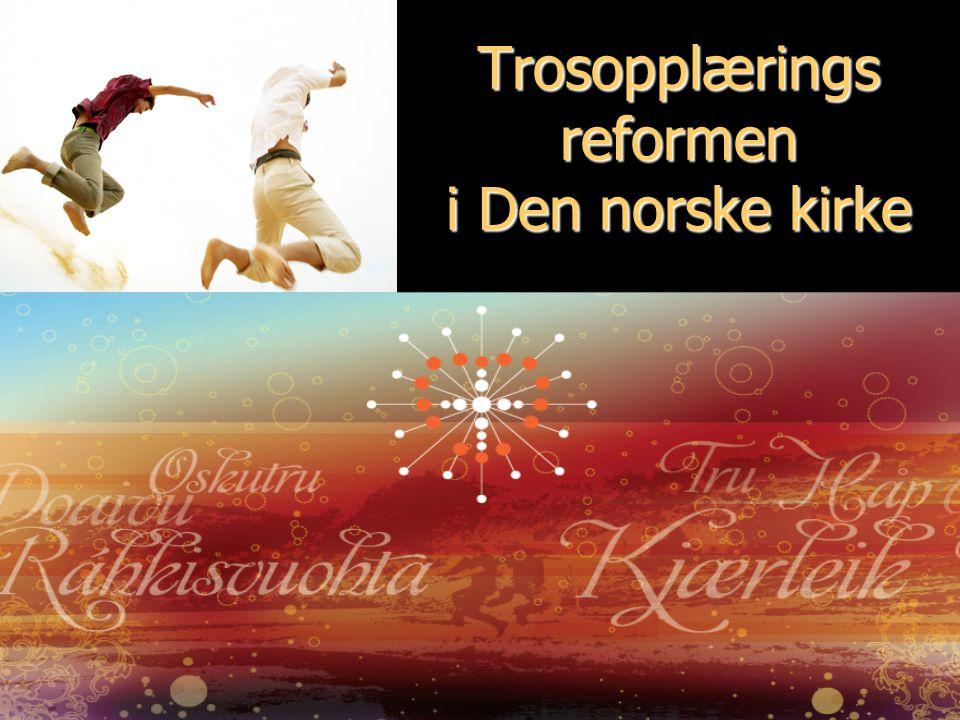 ...åpen omsorg - levende tro.... Trosopplærings reformen i Den norske kirke