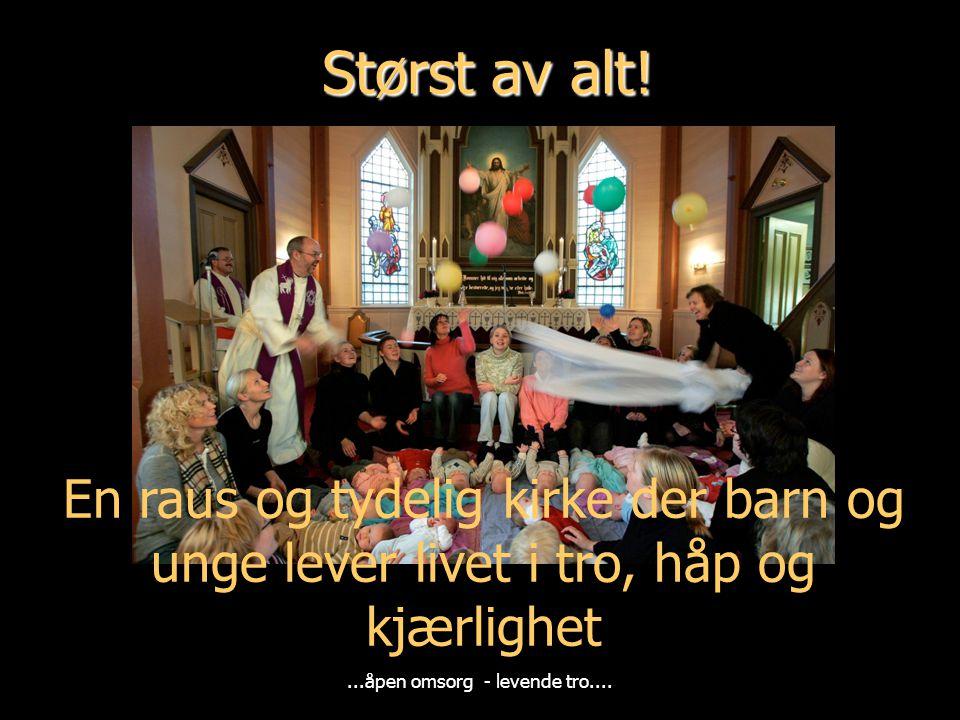Størst av alt! En raus og tydelig kirke der barn og unge lever livet i tro, håp og kjærlighet