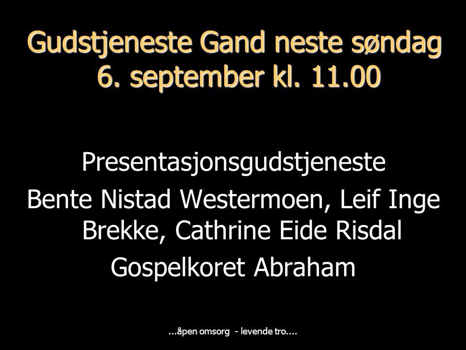 ...åpen omsorg - levende tro....Gudstjeneste Gand neste søndag 6.