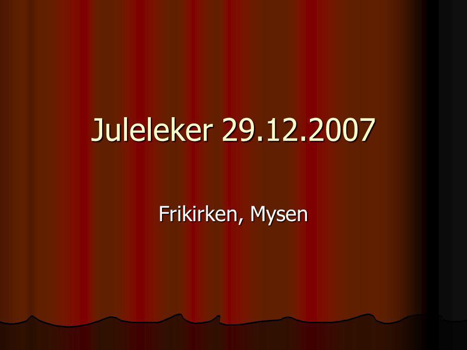 Juleleker 29.12.2007 Frikirken, Mysen