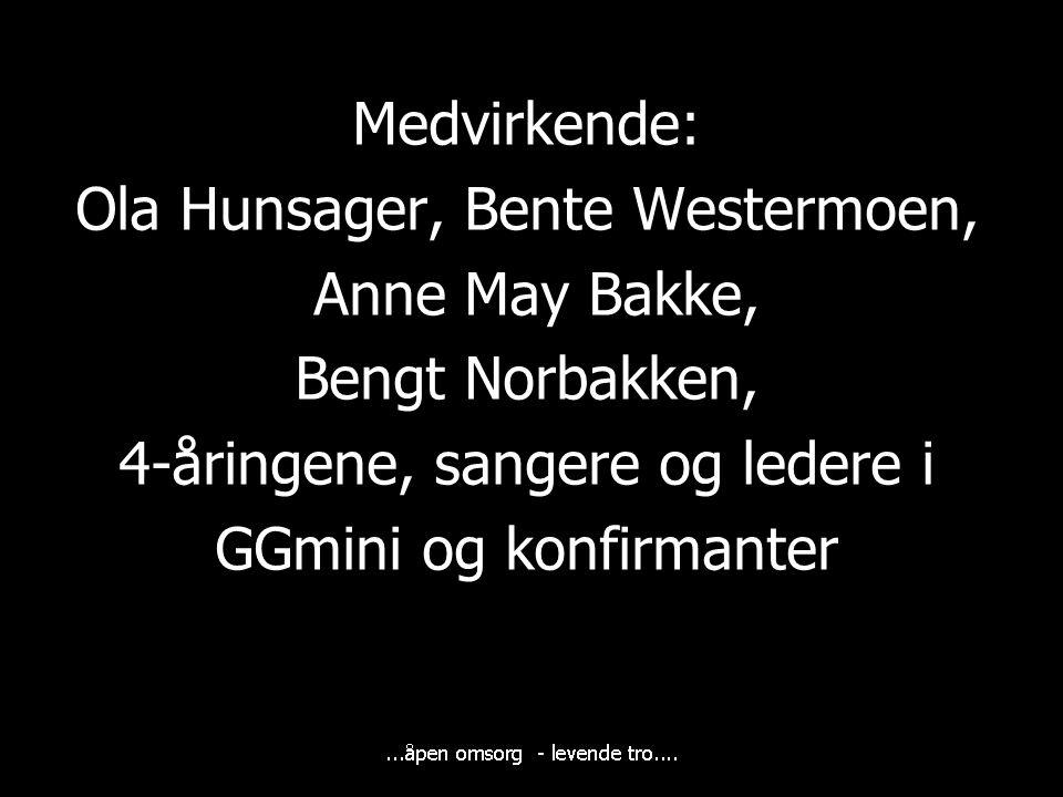 Medvirkende: Ola Hunsager, Bente Westermoen, Anne May Bakke, Bengt Norbakken, 4-åringene, sangere og ledere i GGmini og konfirmanter