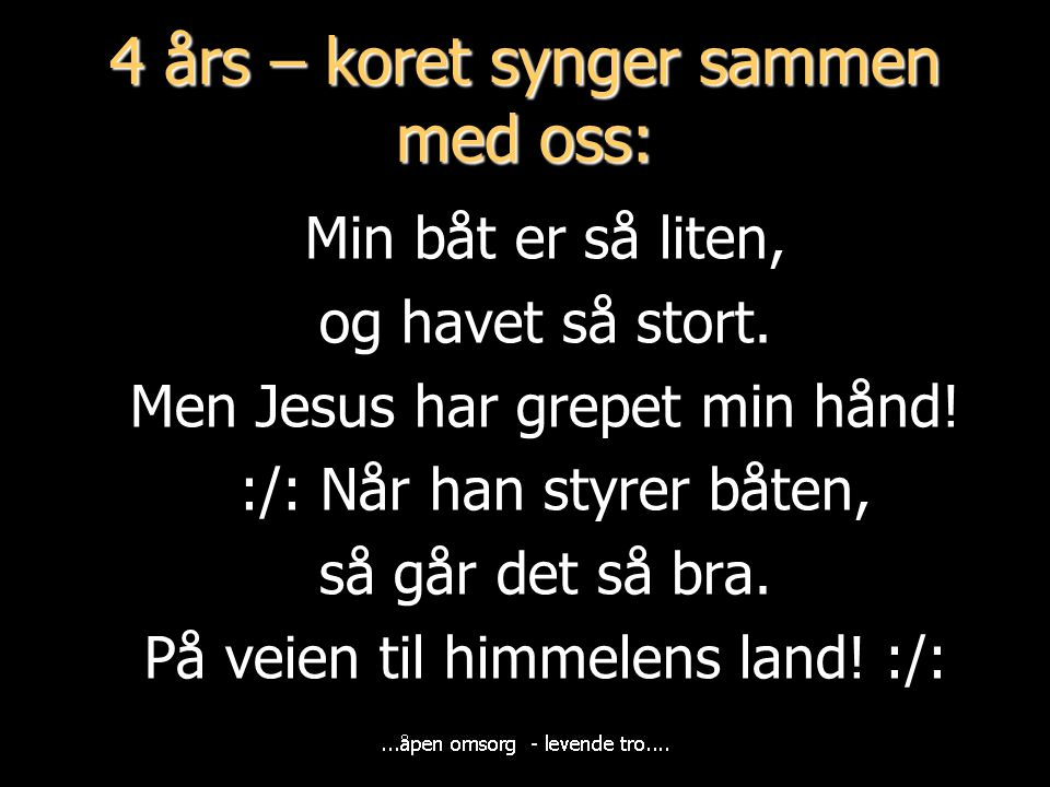 4 års – koret synger sammen med oss: Min båt er så liten, og havet så stort. Men Jesus har grepet min hånd! :/: Når han styrer båten, så går det så br