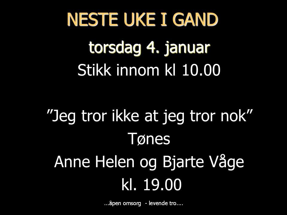 """NESTE UKE I GAND torsdag 4. januar Stikk innom kl 10.00 """"Jeg tror ikke at jeg tror nok"""" Tønes Anne Helen og Bjarte Våge kl. 19.00"""