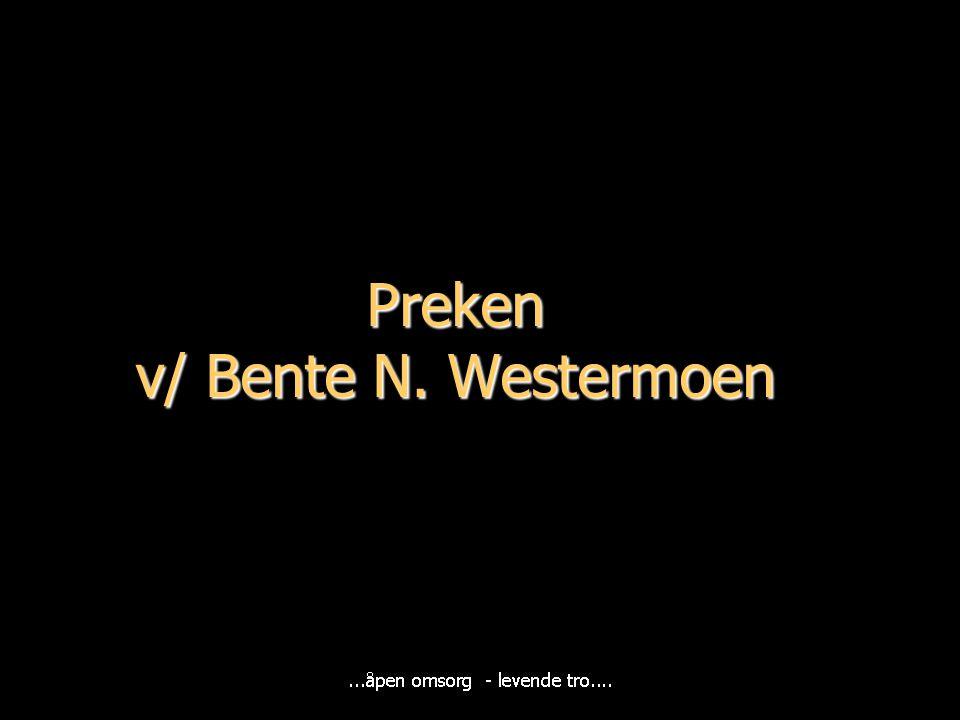 Preken v/ Bente N. Westermoen