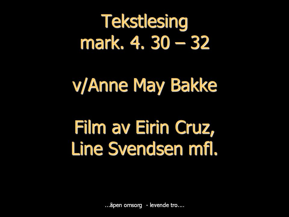 Tekstlesing mark. 4. 30 – 32 v/Anne May Bakke Film av Eirin Cruz, Line Svendsen mfl.