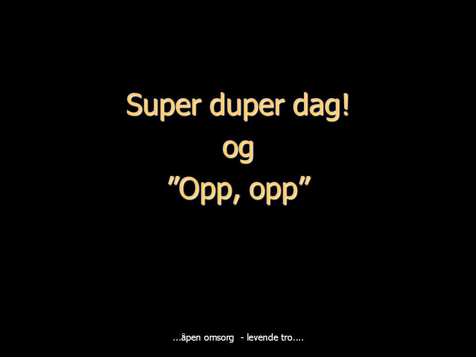 """Super duper dag! og """"Opp, opp"""""""