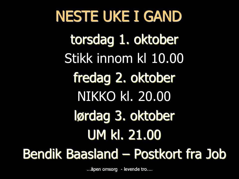 NESTE UKE I GAND torsdag 1. oktober Stikk innom kl 10.00 fredag 2. oktober NIKKO kl. 20.00 lørdag 3. oktober UM kl. 21.00 Bendik Baasland – Postkort f