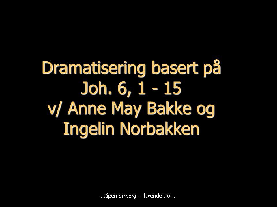 Dramatisering basert på Joh. 6, 1 - 15 v/ Anne May Bakke og Ingelin Norbakken