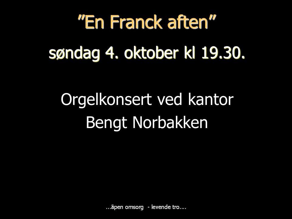 """""""En Franck aften"""" søndag 4. oktober kl 19.30. Orgelkonsert ved kantor Bengt Norbakken"""