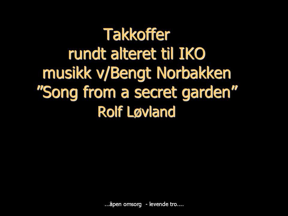 "Takkoffer rundt alteret til IKO musikk v/Bengt Norbakken ""Song from a secret garden"" Rolf Løvland"