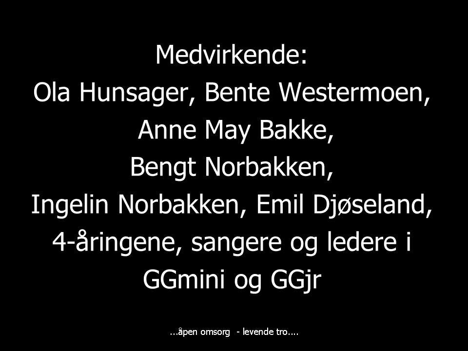 Medvirkende: Ola Hunsager, Bente Westermoen, Anne May Bakke, Bengt Norbakken, Ingelin Norbakken, Emil Djøseland, 4-åringene, sangere og ledere i GGmin