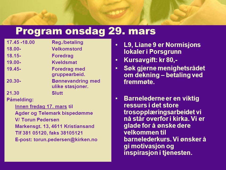 Program onsdag 29. mars 17.45 -18.00Reg./betaling 18.00-Velkomstord 18.15-Foredrag 19.00-Kveldsmat 19.45-Foredrag med gruppearbeid. 20.30-Bønnevandrin