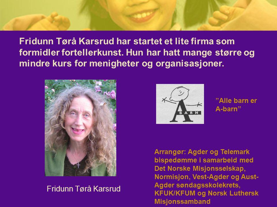 Fridunn Tørå Karsrud Fridunn Tørå Karsrud har startet et lite firma som formidler fortellerkunst. Hun har hatt mange større og mindre kurs for menighe