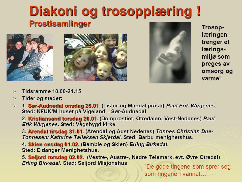Diakoni og trosopplæring ! Prostisamlinger  Tidsramme 18.00-21.15  Tider og steder:  1. Sør-Audnedal onsdag 25.01. (Lister og Mandal prosti) Paul E