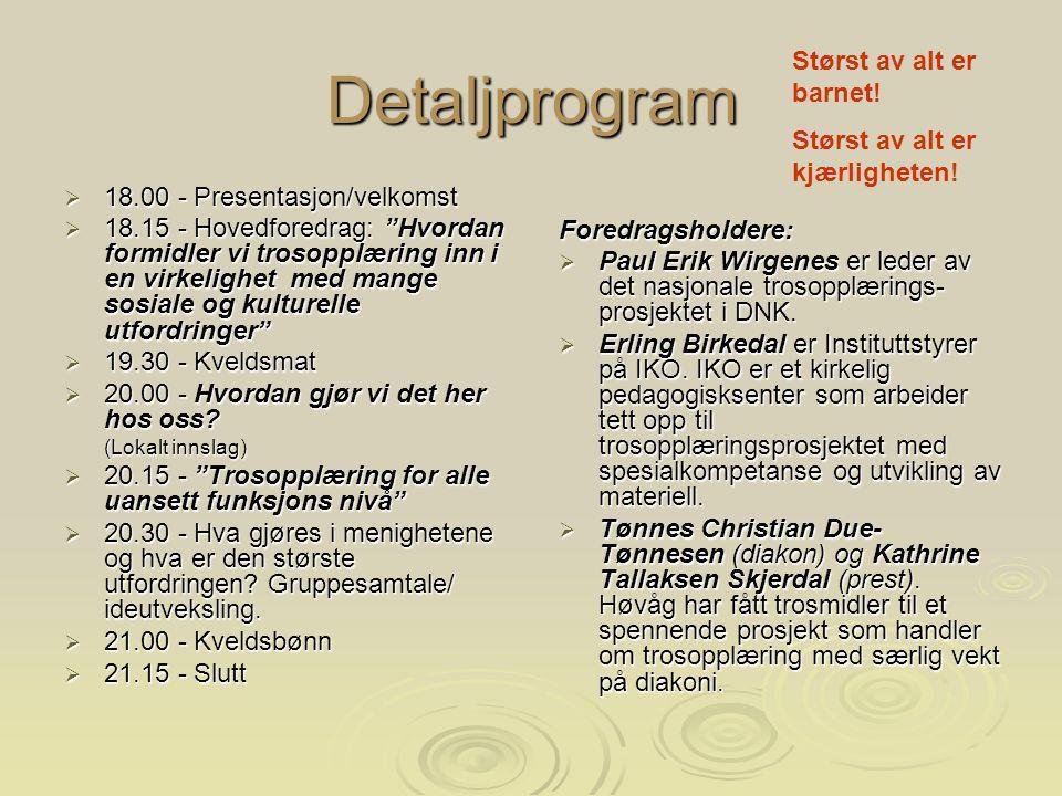 """Detaljprogram  18.00 - Presentasjon/velkomst  18.15 - Hovedforedrag: """"Hvordan formidler vi trosopplæring inn i en virkelighet med mange sosiale og k"""