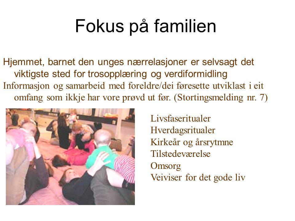 Fokus på familien Hjemmet, barnet den unges nærrelasjoner er selvsagt det viktigste sted for trosopplæring og verdiformidling Informasjon og samarbeid