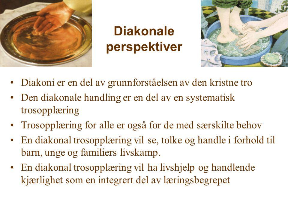 Diakonale perspektiver Diakoni er en del av grunnforståelsen av den kristne tro Den diakonale handling er en del av en systematisk trosopplæring Troso