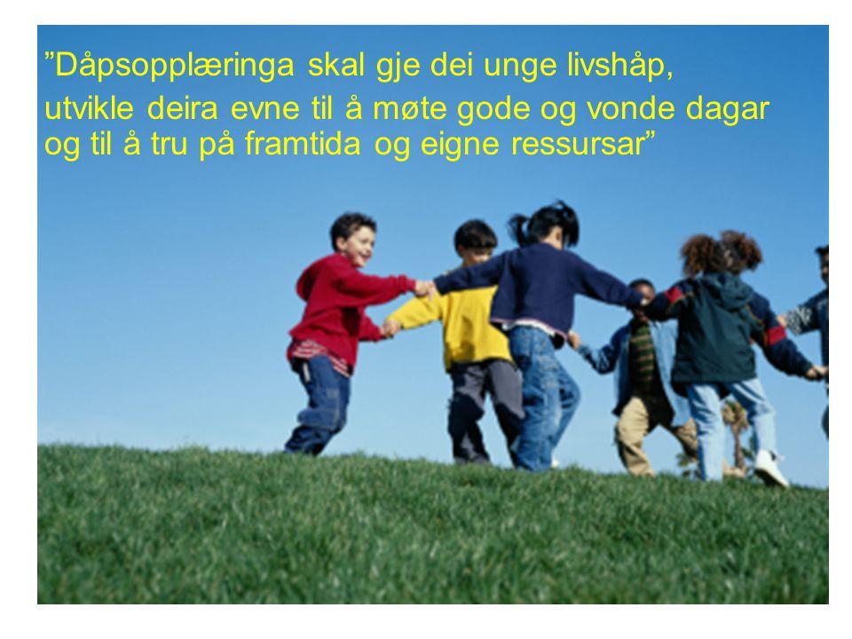 """""""Dåpsopplæringa skal gje dei unge livshåp, utvikle deira evne til å møte gode og vonde dagar og til å tru på framtida og eigne ressursar"""""""