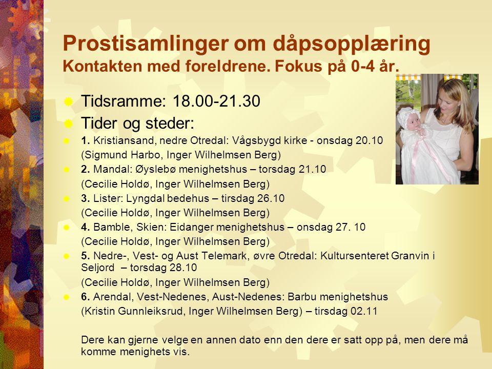 Prostisamlinger om dåpsopplæring Kontakten med foreldrene. Fokus på 0-4 år.  Tidsramme: 18.00-21.30  Tider og steder:  1. Kristiansand, nedre Otred