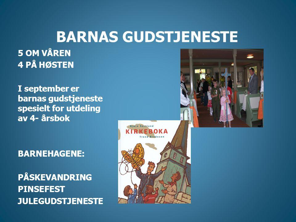 BARNAS GUDSTJENESTE 5 OM VÅREN 4 PÅ HØSTEN I september er barnas gudstjeneste spesielt for utdeling av 4- årsbok BARNEHAGENE: PÅSKEVANDRING PINSEFEST