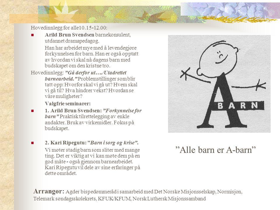 Hovedinnlegg for alle10.15-12.00: Arild Brun Svendsen barnekonsulent, utdannet dramapedagog.