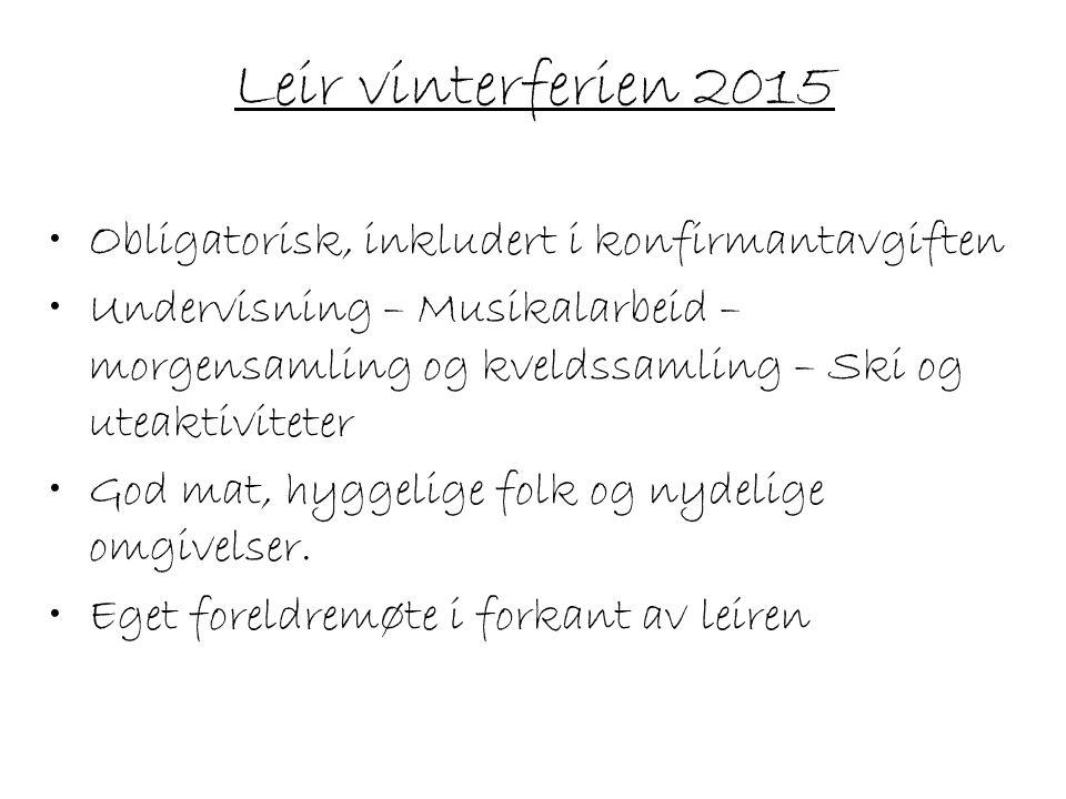 Leir vinterferien 2015 Obligatorisk, inkludert i konfirmantavgiften Undervisning – Musikalarbeid – morgensamling og kveldssamling – Ski og uteaktivite