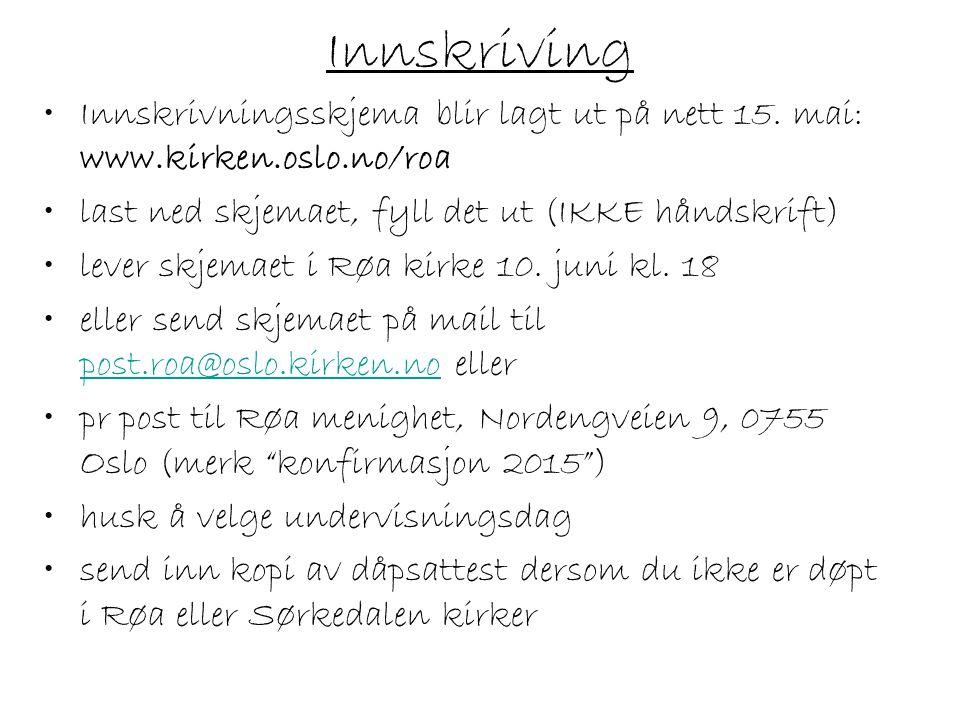 Innskriving Innskrivningsskjema blir lagt ut på nett 15. mai: www.kirken.oslo.no/roa last ned skjemaet, fyll det ut (IKKE håndskrift) lever skjemaet i