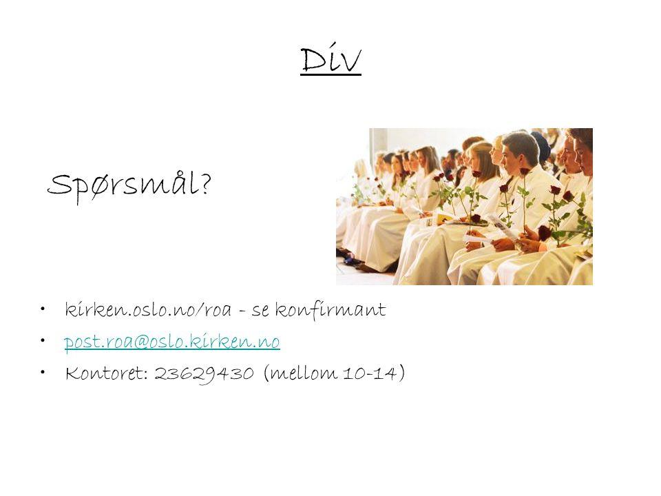 Div Spørsmål? kirken.oslo.no/roa - se konfirmant post.roa@oslo.kirken.no Kontoret: 23629430 (mellom 10-14)