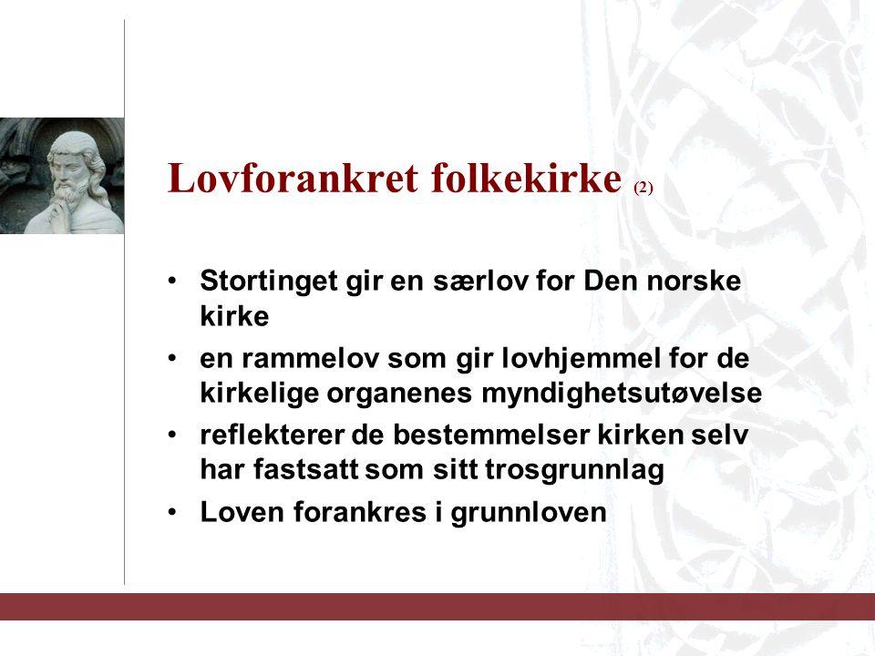 Lovforankret folkekirke (2) Stortinget gir en særlov for Den norske kirke en rammelov som gir lovhjemmel for de kirkelige organenes myndighetsutøvelse reflekterer de bestemmelser kirken selv har fastsatt som sitt trosgrunnlag Loven forankres i grunnloven