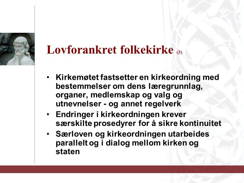 Lovforankret folkekirke (3) Kirkemøtet fastsetter en kirkeordning med bestemmelser om dens læregrunnlag, organer, medlemskap og valg og utnevnelser -